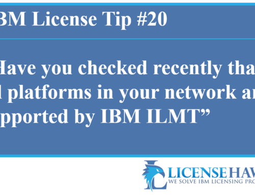 Have you checked recently that all platforms in your network are supported by IBM ILMT