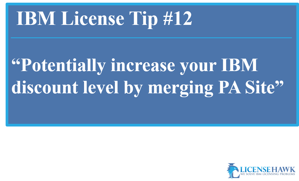 Increase your IBM discount level by merging PA Sites
